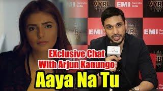 Aaya Na Tu   Arjun Kanungo   EXCLUSIVE Interview