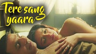 Akshay Kumar and Ileana D'Cruz Hot Romance in Rustom    Tere Sang Yaara Song Released