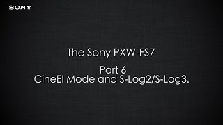 """PXW-FS7 Official Tutorial Video #6 """"CineEI Mode and S-Log2/S-Log3""""