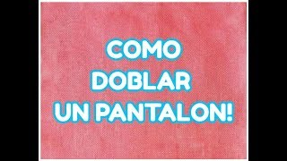 getlinkyoutube.com-COMO DOBLAR UN PANTALON!!