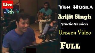 Yeh Hosla   Arijit Singh   Unseen Video   Studio Version   Full Video   Live   Performance   HD