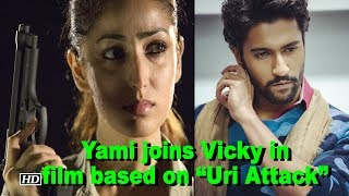 """Yami as spy joins Vicky in film based on """"Uri Attack"""""""