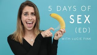 5 Days Of Sex Ed   Try Living With Lucie   Refinery29