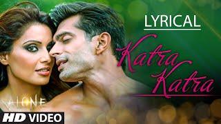 Katra Katra Full Song with Lyrics   Alone   Bipasha Basu   Karan Singh Grover