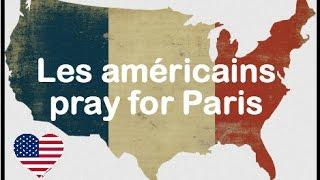 Les américains soutiennent la France #PrayforParis [English subtitles]