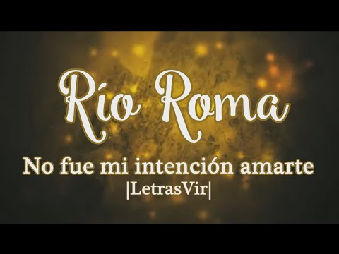 no fue mi intencion amarte de rio roma Letra y Video