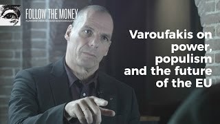 Yanis Varoufakis on power, populism and the future of the EU