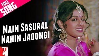 Main Sasural Nahin Jaoongi - Full Song | Chandni | Rishi Kapoor | Sridevi | Pamela Chopra