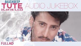 getlinkyoutube.com-Tute Dilan De Ilaaz | Akashdeep | Audio Jukebox | New Punjabi Songs 2014 | Latest Hit Sad Songs 2014