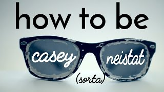 How to not be Casey Neistat - by sam angl.