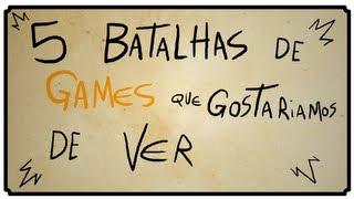 getlinkyoutube.com-5 BATALHAS DE GAMES QUE GOSTARIAMOS DE VER