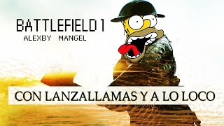 getlinkyoutube.com-CON LANZALLAMAS Y A LO LOCO - BATTLEFIELD 1