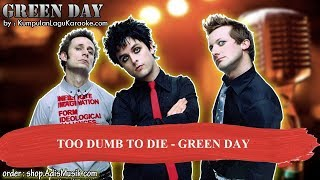 TOO DUMB TO DIE - GREEN DAY Karaoke