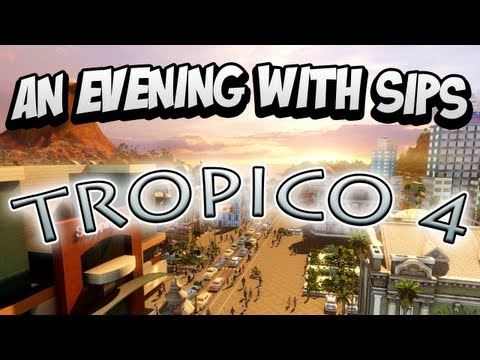 An Evening With Sips - Tropico 4