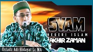 SYAM ~ Pusat Negeri Islam Pada Akhir Zaman | Ustadz Adi Hidayat Lc MA
