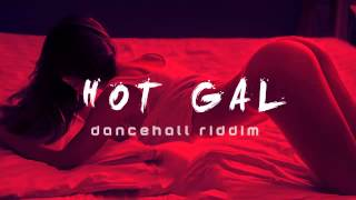 Hot Gal - Dancehall Riddim Instrumental Beat (Prod. Oge Beats) July 2017