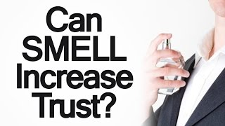 Can Smell Increase Trust | How Calming Scents Affect Human Interaction & Relationships