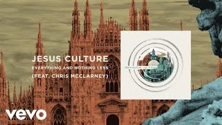 Jesus Culture - Everything And Nothing Less (Live/Lyrics And Chords) ft. Chris McClarney