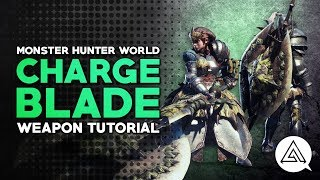 Monster Hunter World | Charge Blade Tutorial