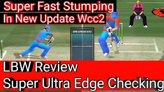 LBW New Rule in Wcc2 Ultra Edge Checking and Super Fast Stumping after new Update