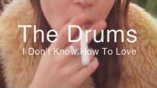 getlinkyoutube.com-The Drums - I Don't Know How To Love