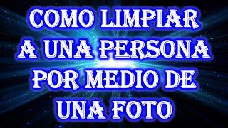 getlinkyoutube.com-COMO LIMPIAR A UNA PERSONA POR MEDIO DE UNA FOTO
