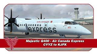 getlinkyoutube.com-P3D ᴴᴰ   Majestic Q400   Air Canada Express   Toronto (CYYZ) - New York JFK (KJFK)