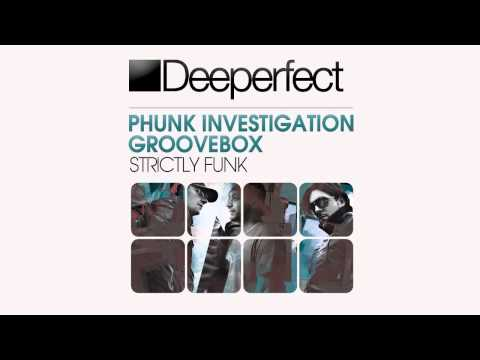 Phunk Investigation & Groovebox - Strictly Funk (Original Mix)