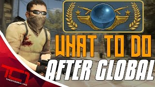 What To Do After GLOBAL? | CS:GO