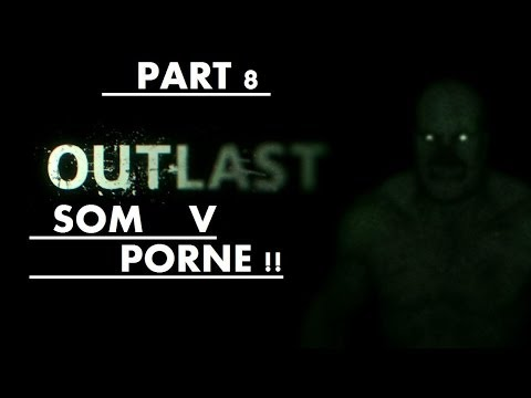 Let's Play Horror Game OUTLAST #8 : Som v Porne !! + FACECAM for Denis