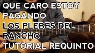 getlinkyoutube.com-Que Caro Estoy Pagando - Los Plebes del Rancho - Tutorial - REQUINTO - Como tocar en Guitarra