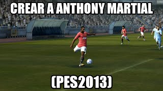getlinkyoutube.com-CREAR A ANTHONY MARTIAL | MANCHESTER UNITED (PES2013)