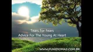 getlinkyoutube.com-Tears For Fears -  Advice For The Young At Heart  -  Letras em Inglês e tradução Português