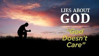 """Lies About God: """"God Doesn't Care"""""""