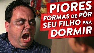 getlinkyoutube.com-PIORES FORMAS DE PÔR SEU FILHO PRA DORMIR