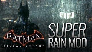 getlinkyoutube.com-Batman: Arkham Knight Mods - Super-Rain (v1.0)