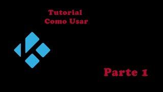 getlinkyoutube.com-Tutorial Basico para Principiantes Parte 1 Kodi/XBMC