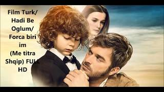 Film Turk/ Hadi Be Oglum/ Forca biri im (Me titra Shqip) FULL HD