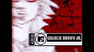 getlinkyoutube.com-Charlie Brown Jr - Acústico MTV (Full Album/CD Completo)