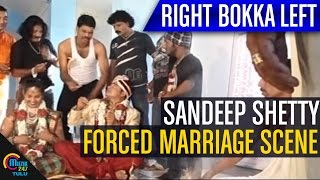 Sandeep Shetty Forced Marriage Scene || Right Bokka Left Tulu Movie