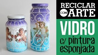 Pintura esponjada em potes de vidro - Reciclar com Arte
