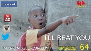 getlinkyoutube.com-I'LL BEAT YOU (Mark Angel Comedy) (Episode 64)