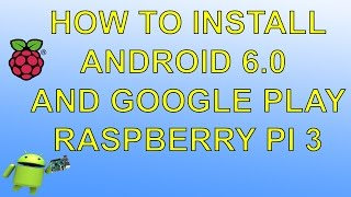getlinkyoutube.com-Raspberry PI 3 How To Install Android 6.0.1 And Google Play
