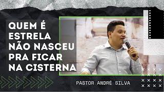 getlinkyoutube.com-Pr. Andre Silva: Quem é estrela não nasceu pra ficar na cisterna.