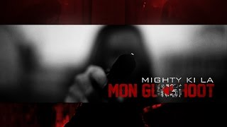 Mighty Ki La - Mon Gunshoot