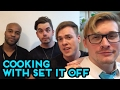 Set It Off - Cooking With Set It Off