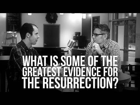 930. What Is Some Of The Greatest Evidence For The Resurrection?