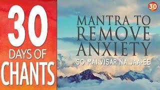 getlinkyoutube.com-Day 30 - Mantra to Remove Anxiety - SO MAI VISAR NA JAA-EE - 30 Days of Chants