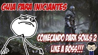getlinkyoutube.com-DARK SOULS 2 - GUIA PARA INICIANTES #1 - Começando Like a Boss!