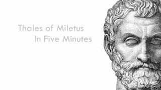 Thales of Miletus in Five Minutes - The Pre-Socratic Philosophers